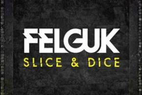 Felguk: Slice & Dice EP Preview