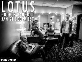 LOTUS Google Hangout with The Untz January 21 8:30pm EST Preview