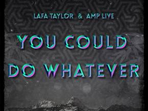 [PREMIERE] Lafa Taylor & Amp Live - You Could Do Whatever Preview